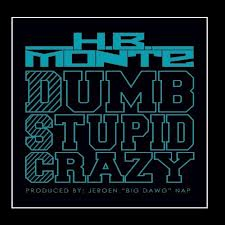 HB Monte Dumb Stupid Crazy